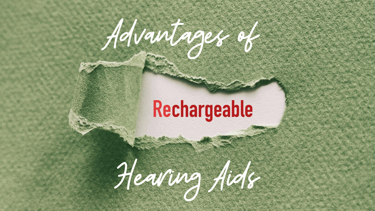 4 Advantages of Rechargeable Hearing Aids